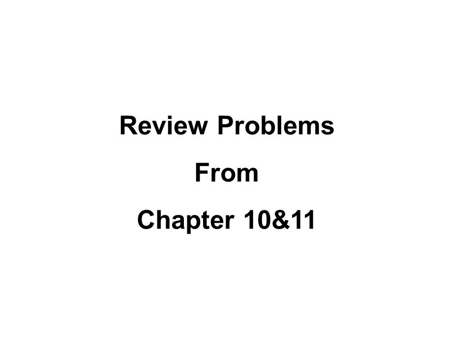 Review Problems From Chapter 10&11