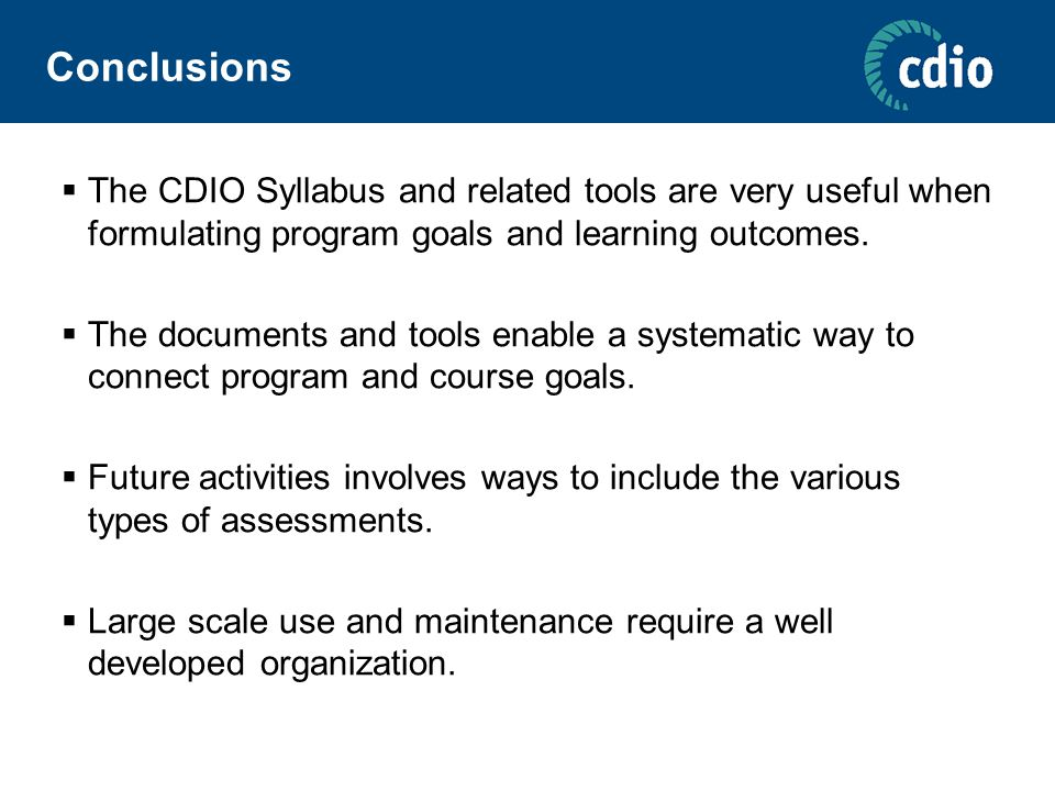 Conclusions  The CDIO Syllabus and related tools are very useful when formulating program goals and learning outcomes.