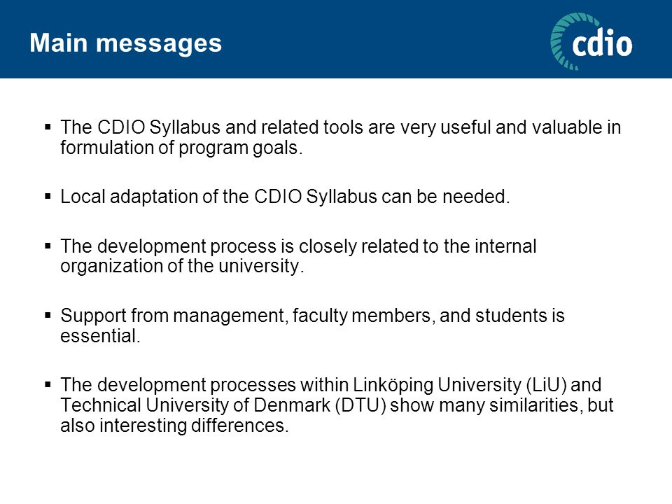 Main messages  The CDIO Syllabus and related tools are very useful and valuable in formulation of program goals.