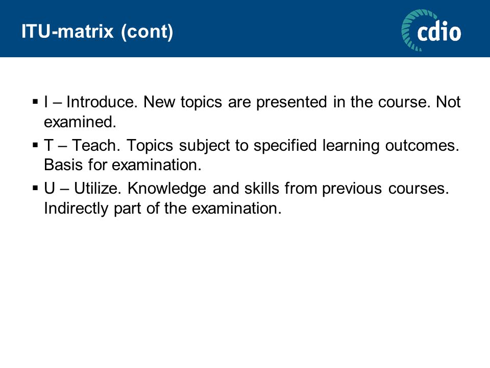 ITU-matrix (cont)  I – Introduce. New topics are presented in the course.