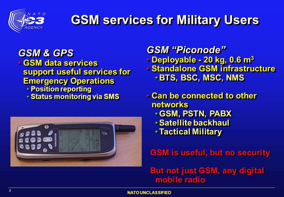 "NATO UNCLASSIFIED 3 GSM ""Piconode"" Deployable - 20 kg, 0.6 m 3Deployable - 20 kg, 0.6 m 3 Standalone GSM infrastructureStandalone GSM infrastructure B"