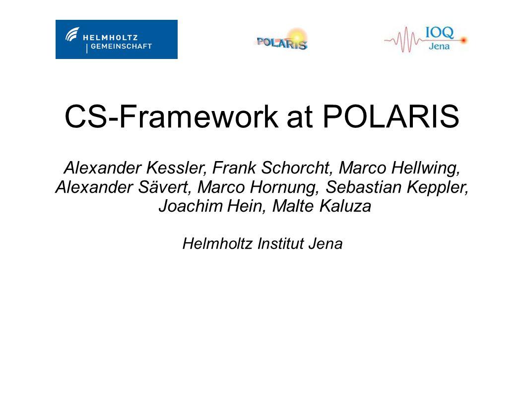 CS-Framework at POLARIS Alexander Kessler, Frank Schorcht, Marco Hellwing, Alexander Sävert, Marco Hornung, Sebastian Keppler, Joachim Hein, Malte Kaluza Helmholtz Institut Jena