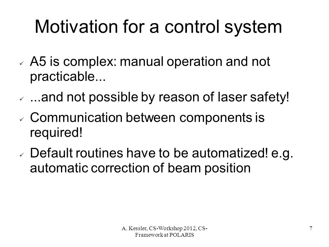 A. Kessler, CS-Workshop 2012, CS- Framework at POLARIS 7 Motivation for a control system A5 is complex: manual operation and not practicable......and