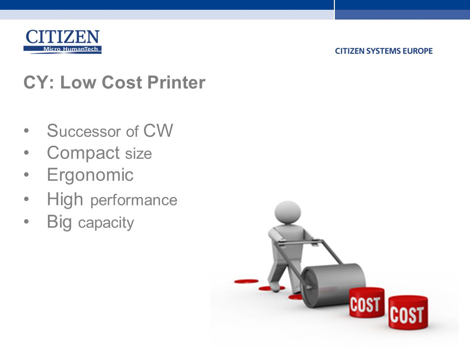 CY: Low Cost Printer S uccessor of CW Compact size Ergonomic High performance Big capacity