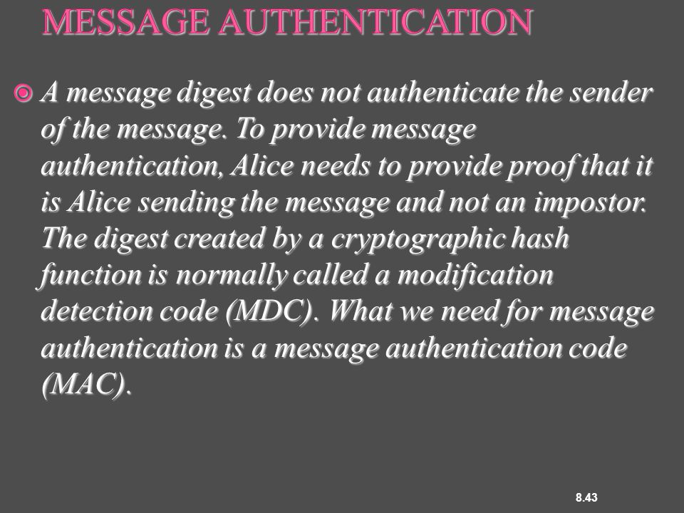  A message digest does not authenticate the sender of the message.
