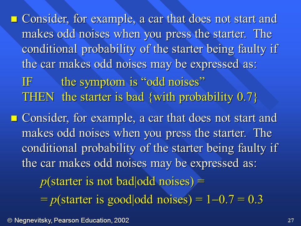  Negnevitsky, Pearson Education, 2002 27 n Consider, for example, a car that does not start and makes odd noises when you press the starter.