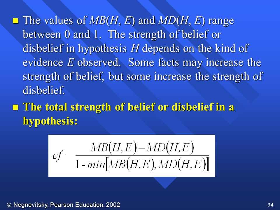  Negnevitsky, Pearson Education, 2002 34 n The values of MB(H, E) and MD(H, E) range between 0 and 1.
