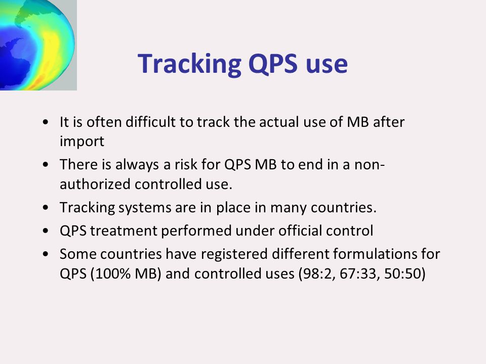 Tracking QPS use It is often difficult to track the actual use of MB after import There is always a risk for QPS MB to end in a non- authorized controlled use.