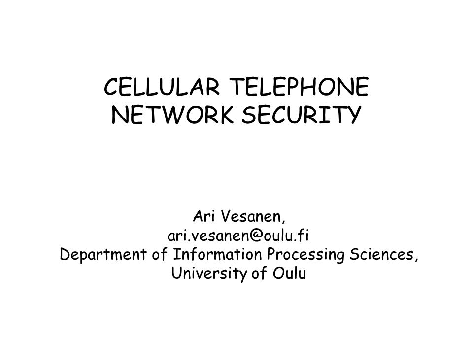 CELLULAR TELEPHONE NETWORK SECURITY Ari Vesanen, ari.vesanen@oulu.fi Department of Information Processing Sciences, University of Oulu