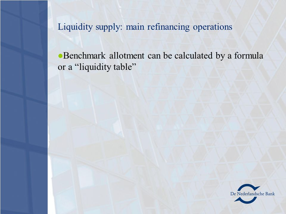 Benchmark allotment can be calculated by a formula or a liquidity table Liquidity supply: main refinancing operations