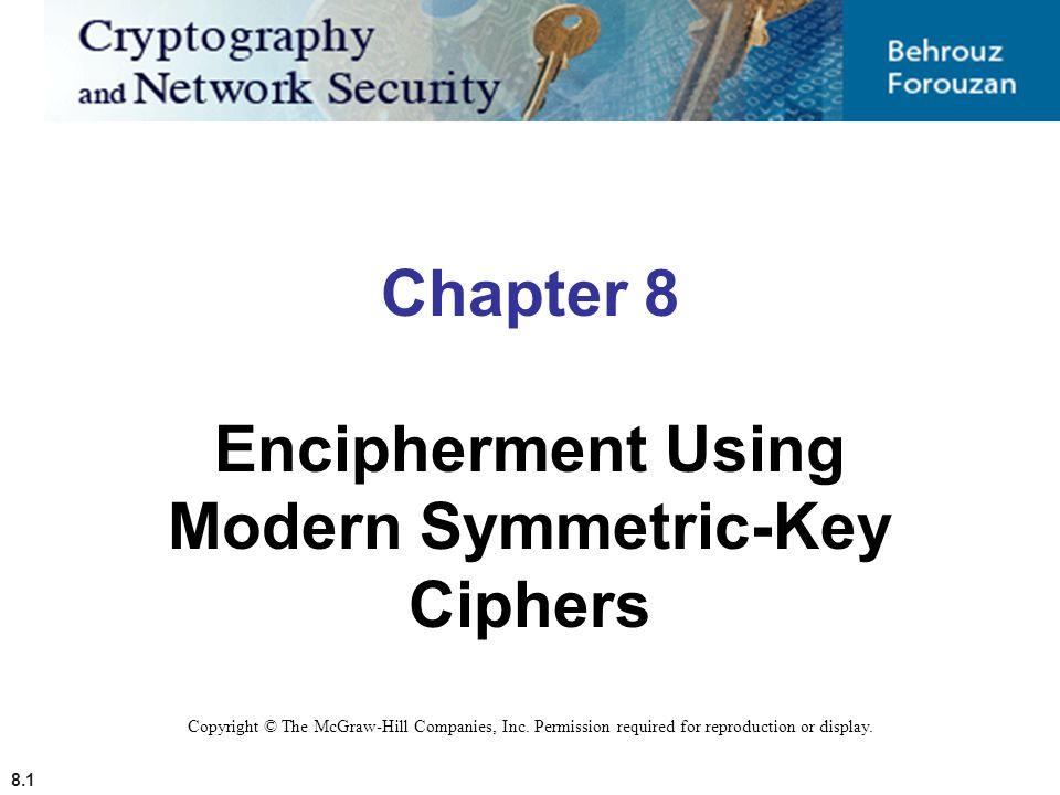 8.1 Chapter 8 Encipherment Using Modern Symmetric-Key Ciphers Copyright © The McGraw-Hill Companies, Inc.