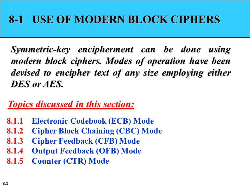 8.3 8-1 USE OF MODERN BLOCK CIPHERS Symmetric-key encipherment can be done using modern block ciphers.