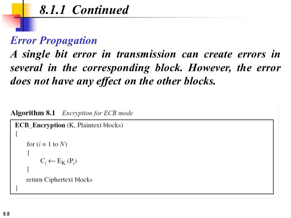 8.8 Error Propagation A single bit error in transmission can create errors in several in the corresponding block.