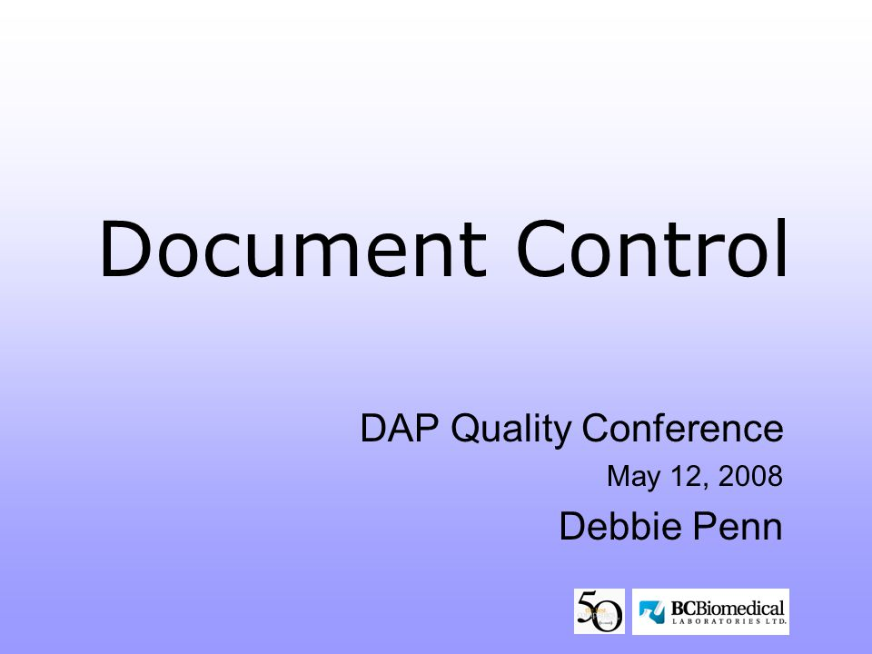 Document Control DAP Quality Conference May 12, 2008 Debbie Penn