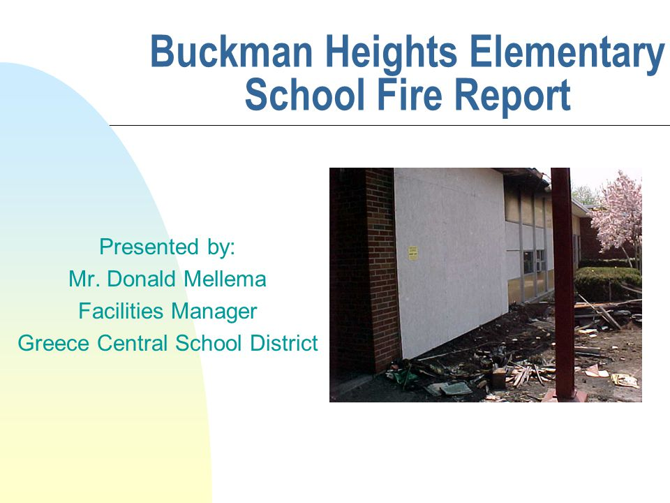Buckman Heights Elementary School Fire Report Presented by: Mr.