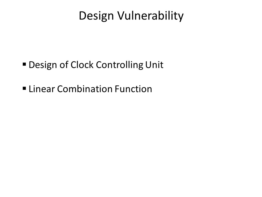 Design Vulnerability  Design of Clock Controlling Unit  Linear Combination Function