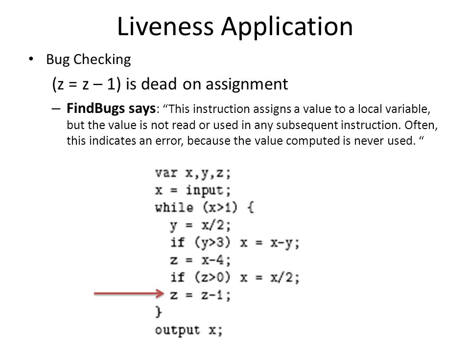 """Liveness Application Bug Checking (z = z – 1) is dead on assignment – FindBugs says : """"This instruction assigns a value to a local variable, but the v"""