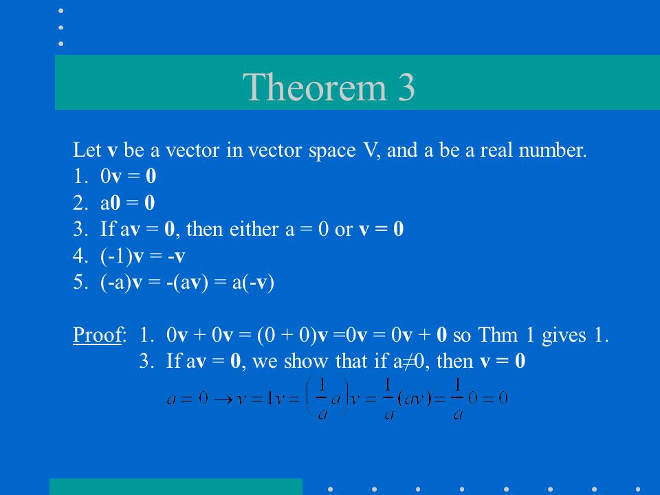 Theorem 3 Let v be a vector in vector space V, and a be a real number.