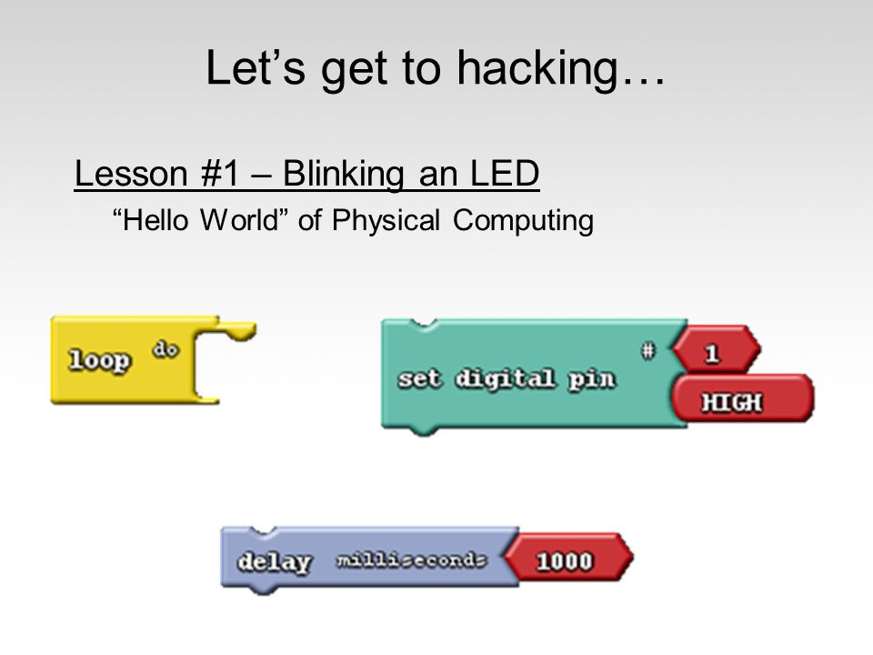"Let's get to hacking… Lesson #1 – Blinking an LED ""Hello World"" of Physical Computing"