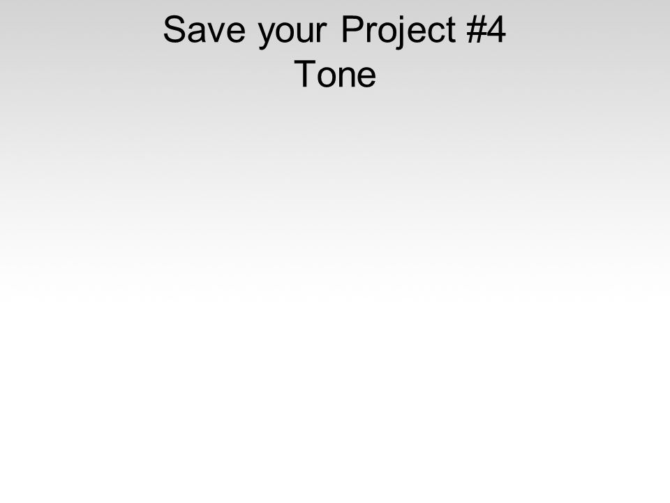 Save your Project #4 Tone