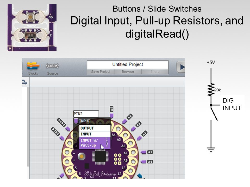 Buttons / Slide Switches Digital Input, Pull-up Resistors, and digitalRead() DIG INPUT