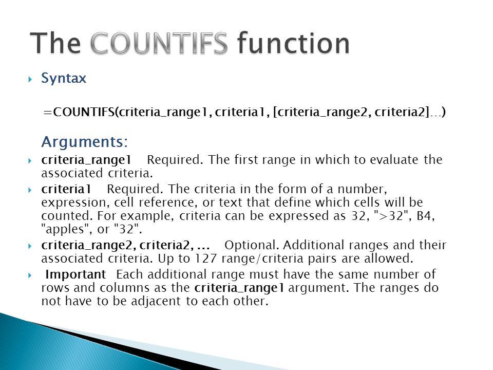  Syntax =COUNTIFS(criteria_range1, criteria1, [criteria_range2, criteria2]…) Arguments:  criteria_range1 Required.