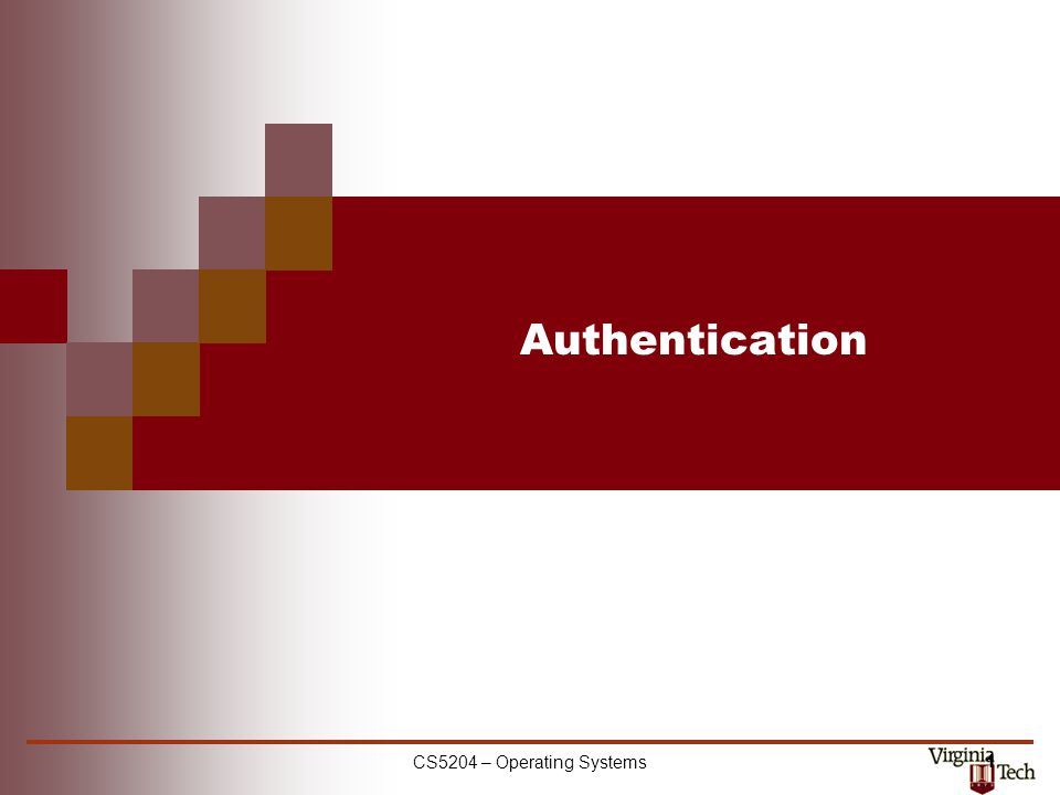 CS5204 – Operating Systems 1 Authentication