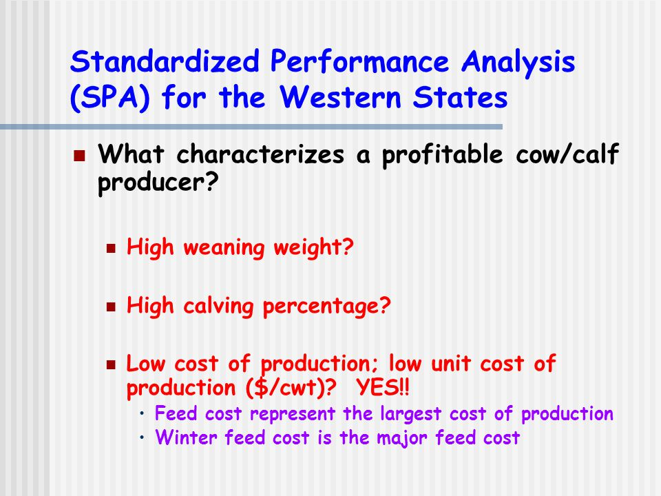 Standardized Performance Analysis (SPA) for the Western States What characterizes a profitable cow/calf producer.