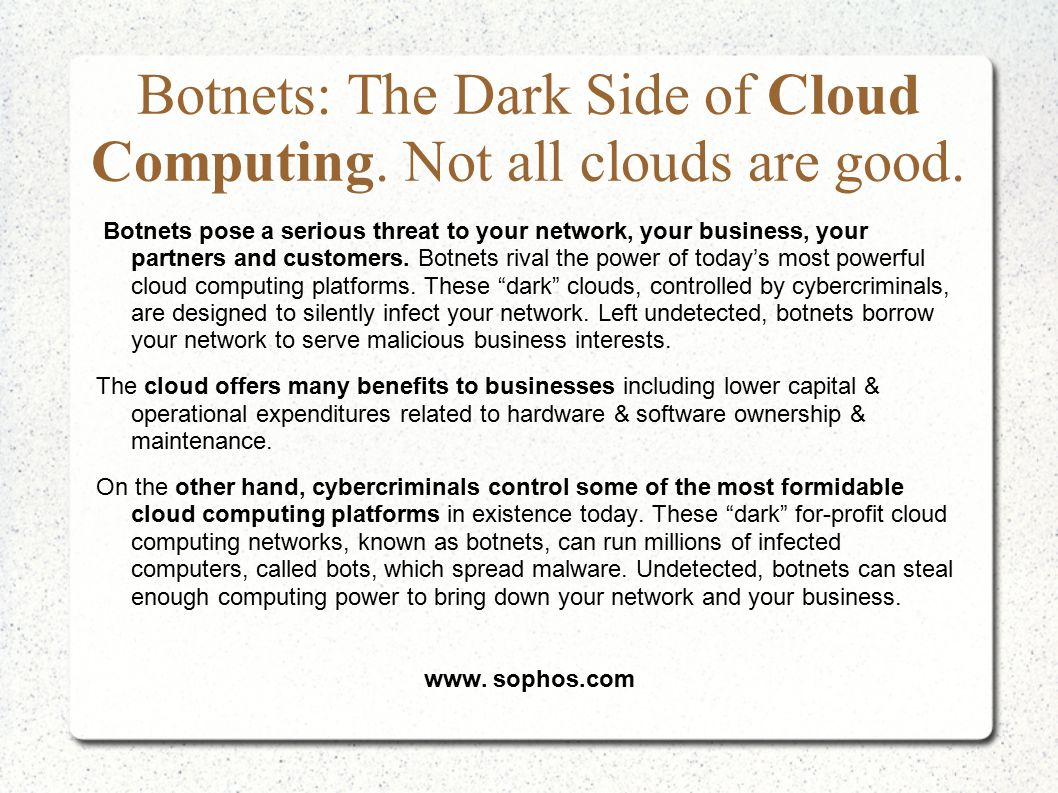 Botnets: The Dark Side of Cloud Computing. Not all clouds are good. Botnets pose a serious threat to your network, your business, your partners and cu