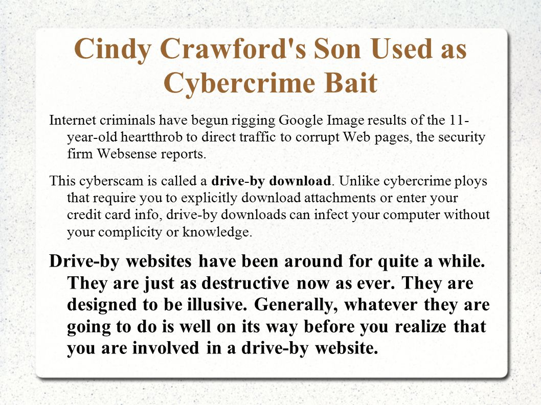 Cindy Crawford s Son Used as Cybercrime Bait Internet criminals have begun rigging Google Image results of the 11- year-old heartthrob to direct traffic to corrupt Web pages, the security firm Websense reports.