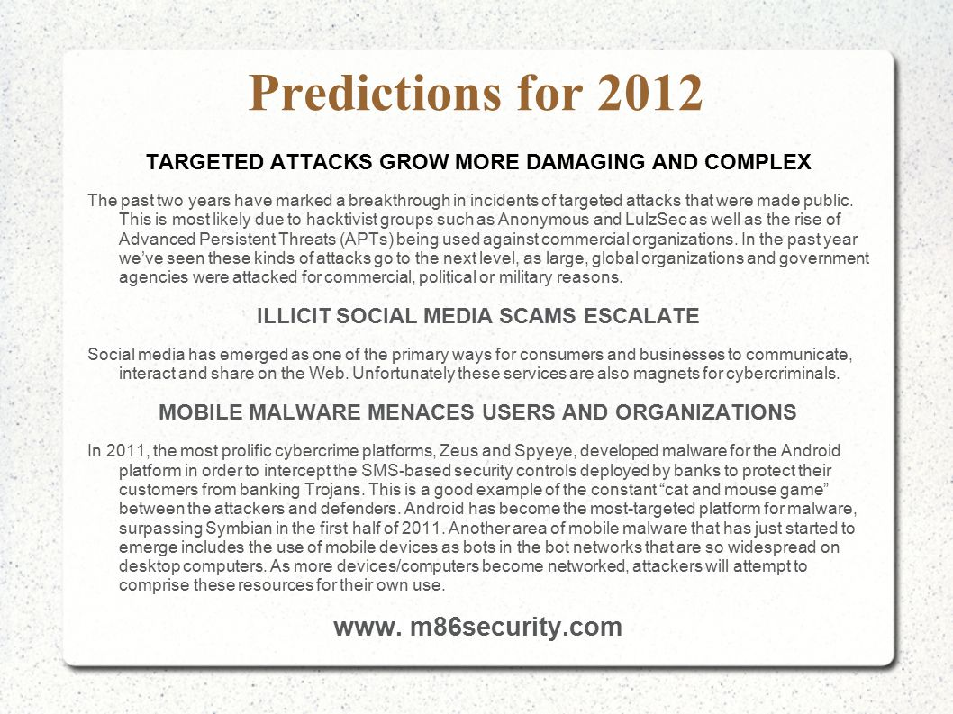 Predictions for 2012 TARGETED ATTACKS GROW MORE DAMAGING AND COMPLEX The past two years have marked a breakthrough in incidents of targeted attacks that were made public.