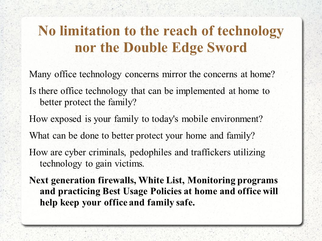No limitation to the reach of technology nor the Double Edge Sword Many office technology concerns mirror the concerns at home? Is there office techno