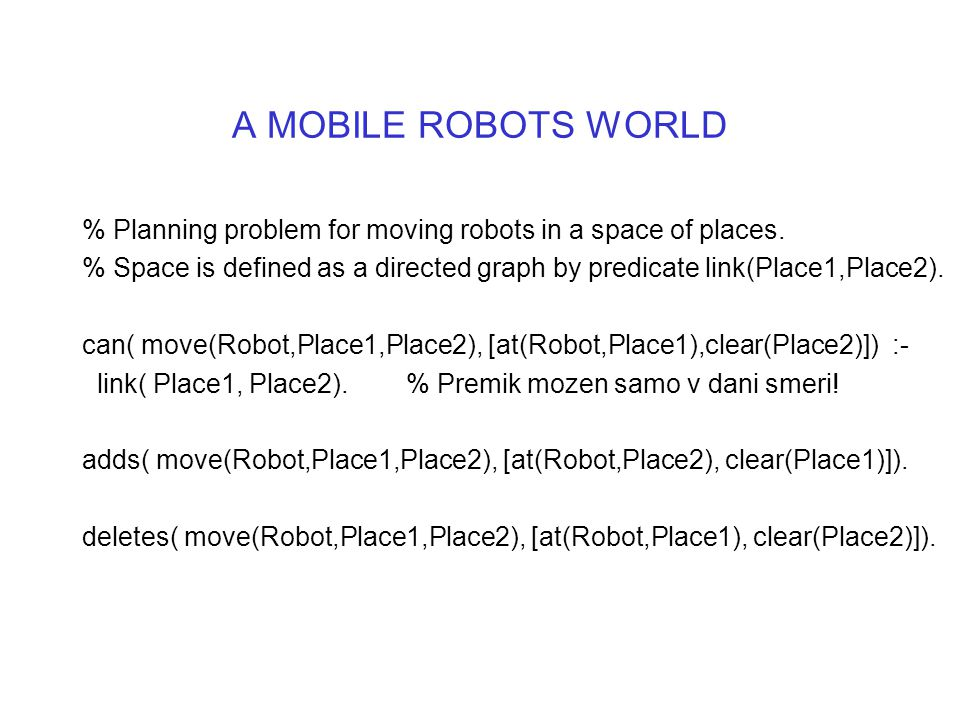A MOBILE ROBOTS WORLD % Planning problem for moving robots in a space of places.