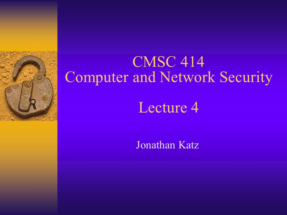 CMSC 414 Computer and Network Security Lecture 4 Jonathan Katz