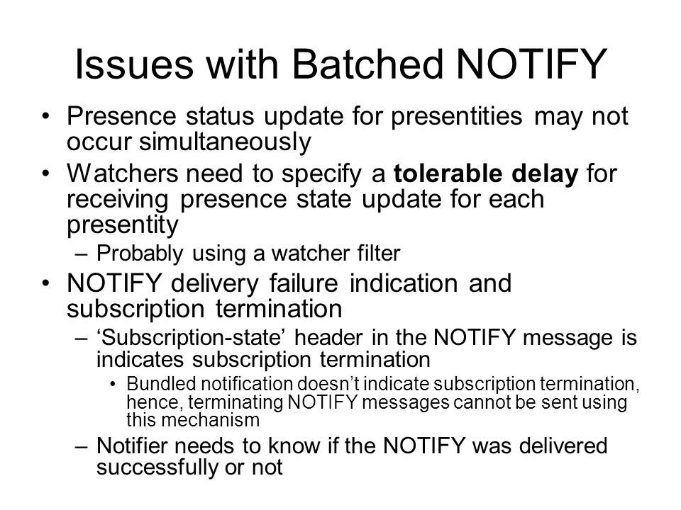 Issues with Batched NOTIFY Presence status update for presentities may not occur simultaneously Watchers need to specify a tolerable delay for receivi