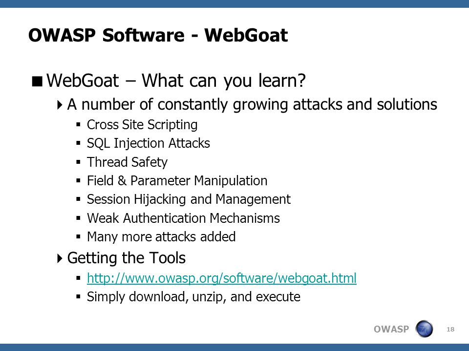 OWASP 18 OWASP Software - WebGoat  WebGoat – What can you learn.