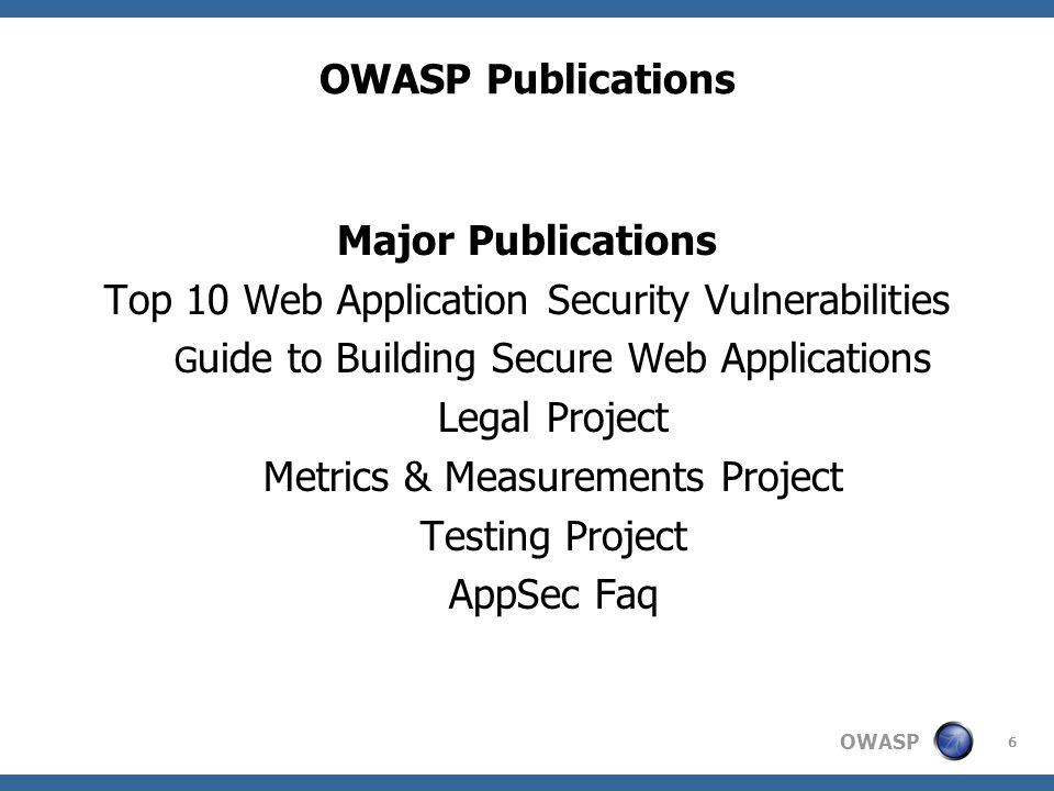 OWASP 7 OWASP Publications  Common Features  All OWASP publications are available free for download from http://www.owasp.orghttp://www.owasp.org  Publications are released under GNU Lesser GNU Public License agreement, or the GNU Free Documentation License (GFDL)  Living Documents  Updating as needed  Ongoing Projects  OWASP Publications feature collaborative work in a competitive field