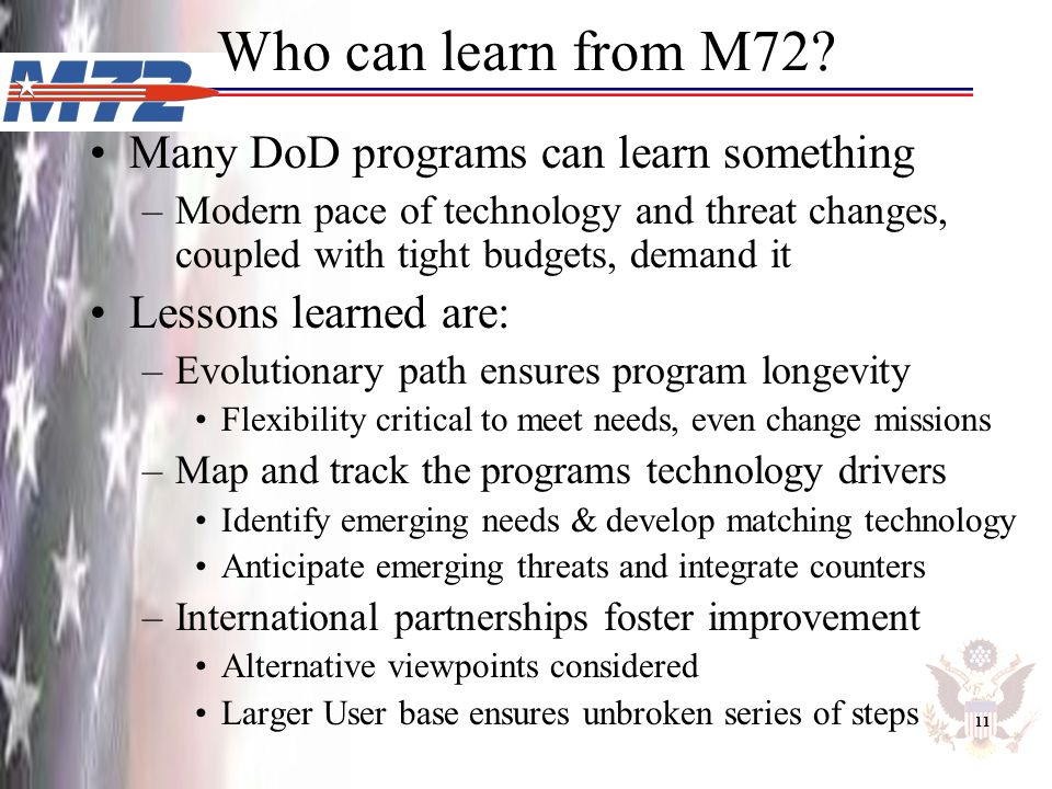 Who can learn from M72? Many DoD programs can learn something –Modern pace of technology and threat changes, coupled with tight budgets, demand it Les