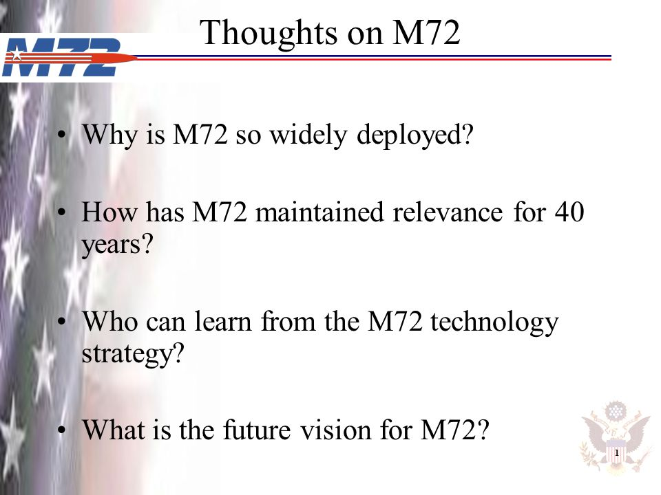 Thoughts on M72 Why is M72 so widely deployed? How has M72 maintained relevance for 40 years? Who can learn from the M72 technology strategy? What is