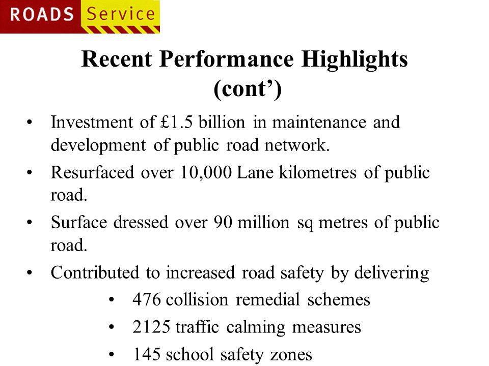 Recent Performance Highlights (cont') Investment of £1.5 billion in maintenance and development of public road network.