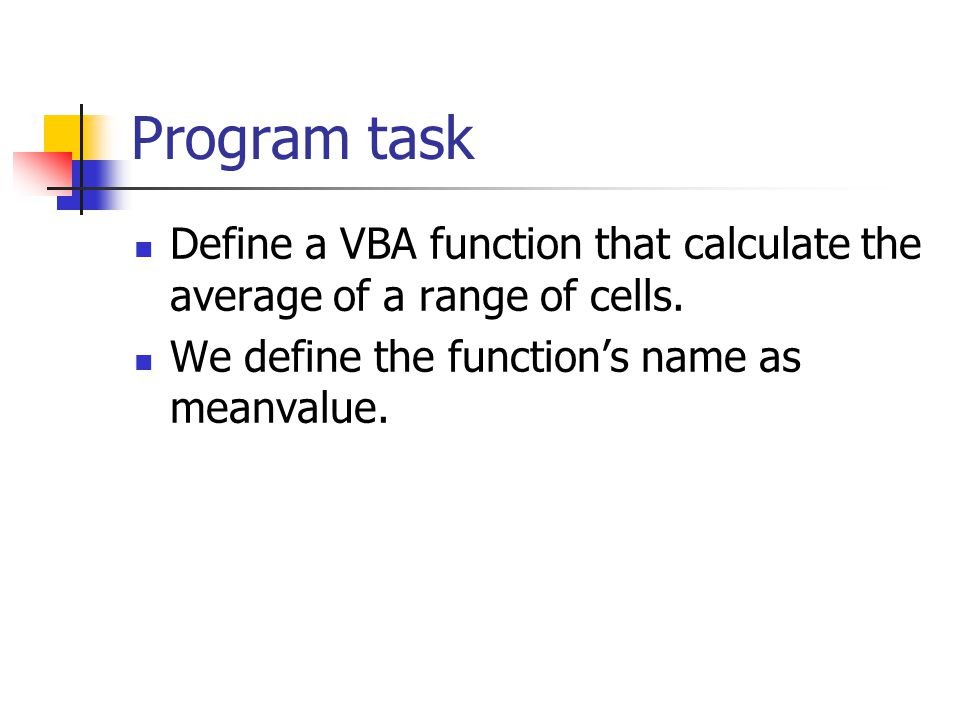 Program task Define a VBA function that calculate the average of a range of cells.