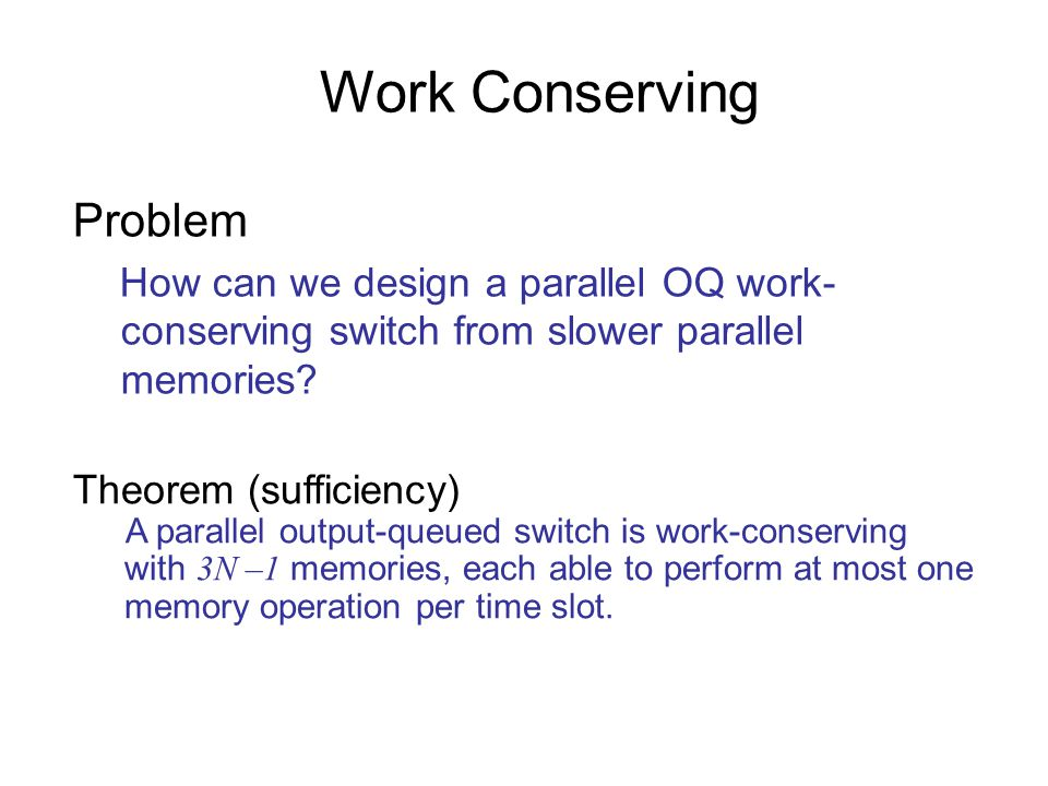 Problem How can we design a parallel OQ work- conserving switch from slower parallel memories.