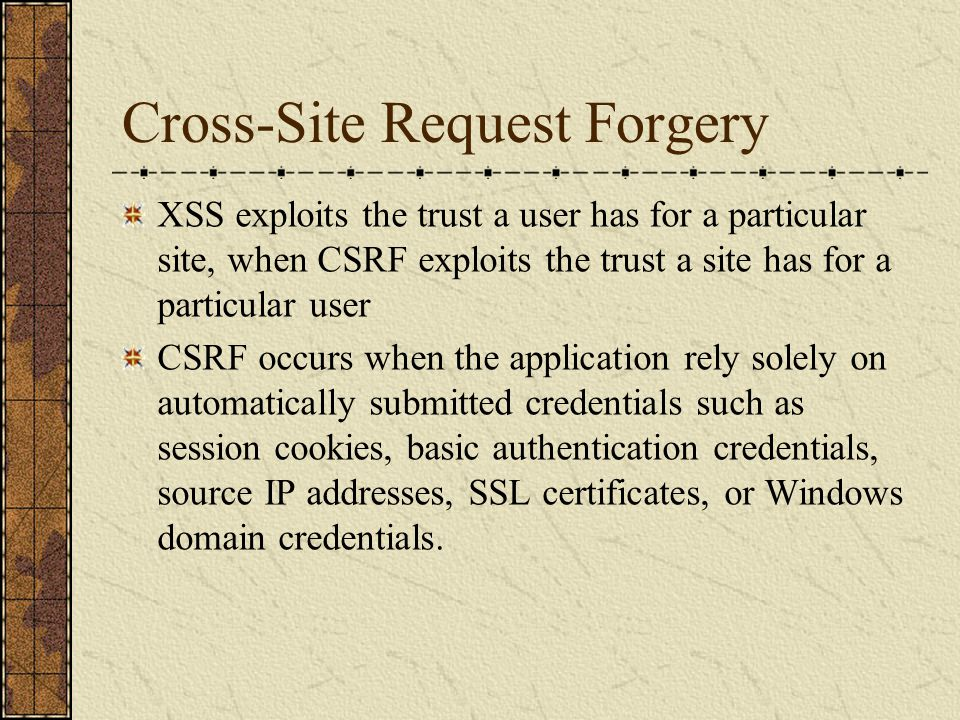 Useful links https://www.owasp.org/index.php/Cross- Site_Request_Forgery_(CSRF) https://www.owasp.org/index.php/Cross- Site_Request_Forgery_(CSRF)_Prevention_Cheat_Sheet https://www.owasp.org/index.php/Transport_Layer_Protec tion_Cheat_Sheet https://www.owasp.org/index.php/Authentication_Cheat_S heet