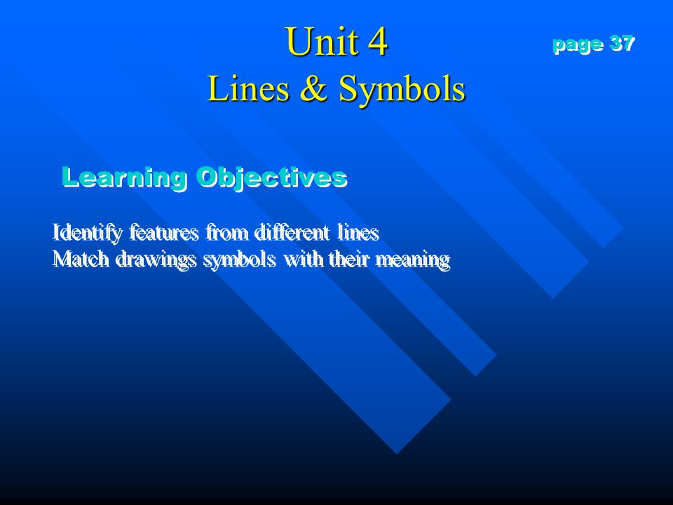 Unit 4 Lines & Symbols Identify features from different lines Match drawings symbols with their meaning Identify features from different lines Match d