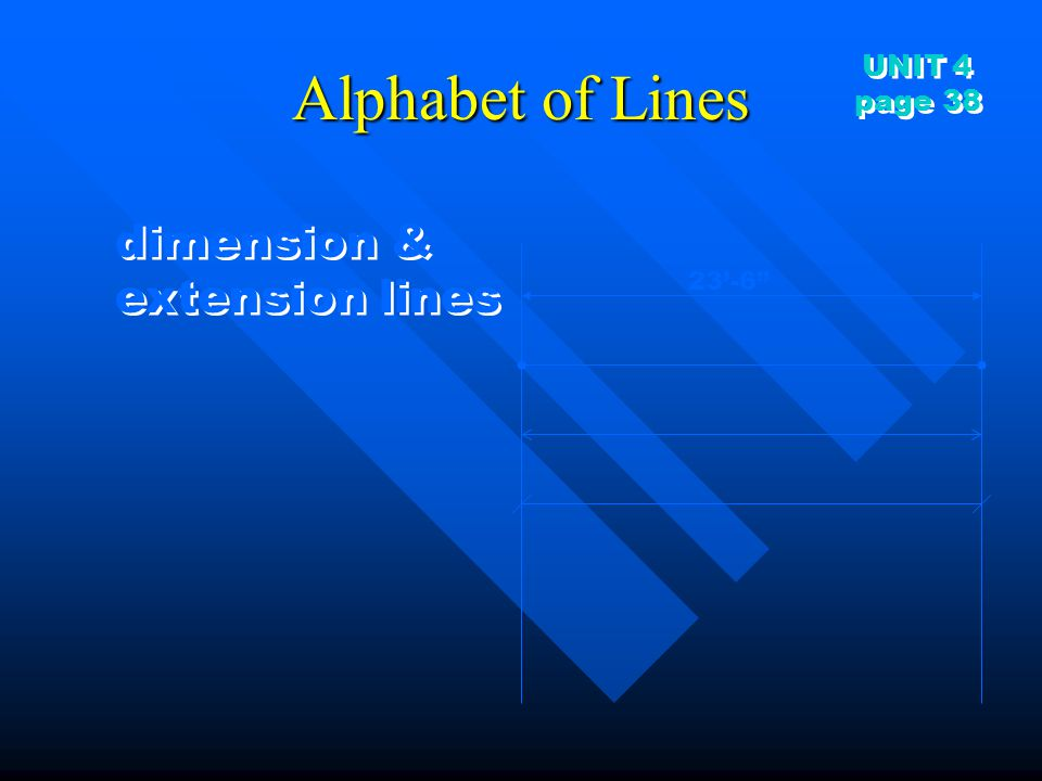 "Alphabet of Lines dimension & extension lines dimension & extension lines 23'-6"" UNIT 4 page 38 UNIT 4 page 38"