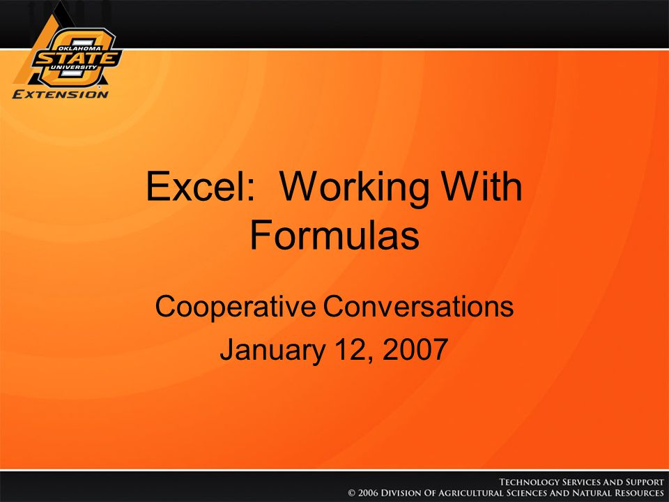 Excel: Working With Formulas Cooperative Conversations January 12, 2007