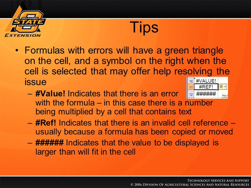 Tips Formulas with errors will have a green triangle on the cell, and a symbol on the right when the cell is selected that may offer help resolving th