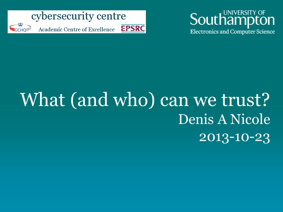 What (and who) can we trust? Denis A Nicole 2013-10-23