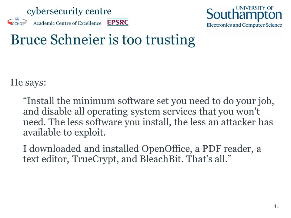"Bruce Schneier is too trusting He says: ""Install the minimum software set you need to do your job, and disable all operating system services that you"