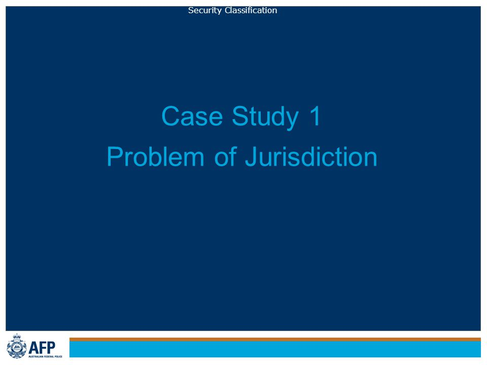 Security Classification Case Study 1 Problem of Jurisdiction